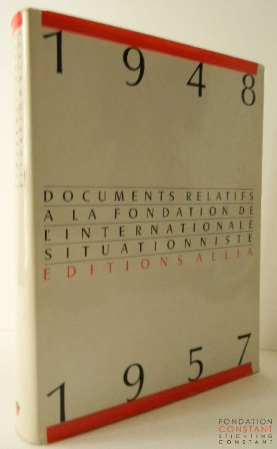 Documents relatifs à la fondation de l'Internationale Situationniste 1948-1957, 1985