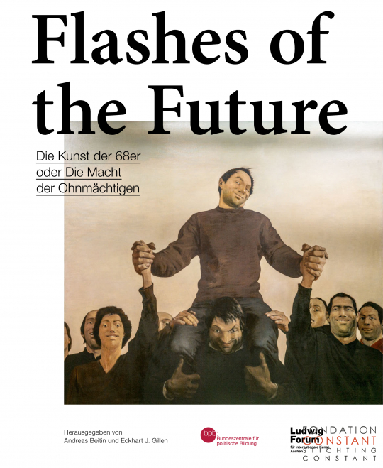 Flashes of the Future | The Art of the 68ers or The Power of the Powerless, 2018